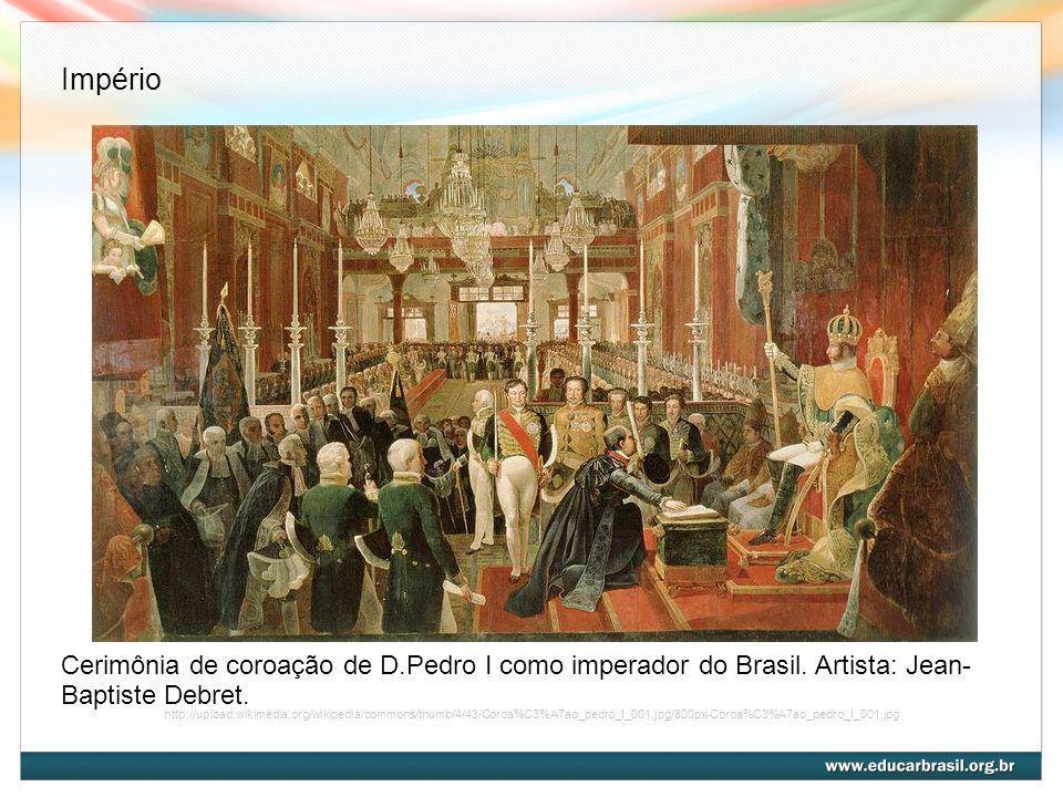 Império Cerimônia de coroação de D.Pedro I como imperador do Brasil. Artista: Jean-Baptiste Debret.