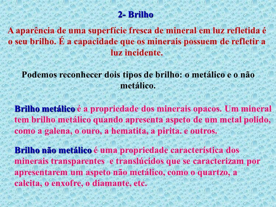 Podemos reconhecer dois tipos de brilho: o metálico e o não metálico.