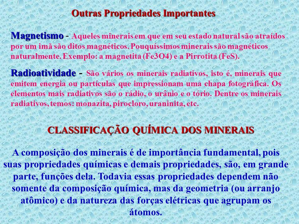 Outras Propriedades Importantes CLASSIFICAÇÃO QUÍMICA DOS MINERAIS