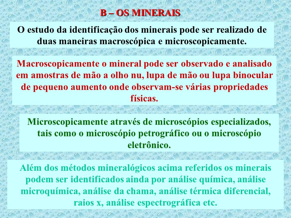 B – OS MINERAIS O estudo da identificação dos minerais pode ser realizado de duas maneiras macroscópica e microscopicamente.
