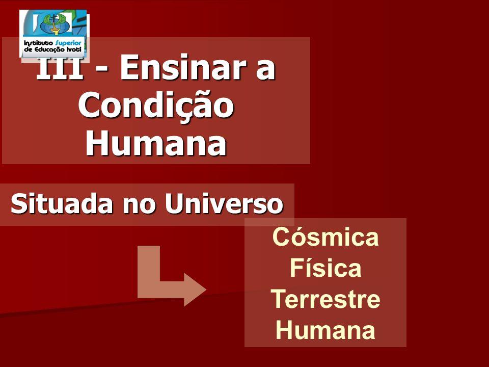 III - Ensinar a Condição Humana