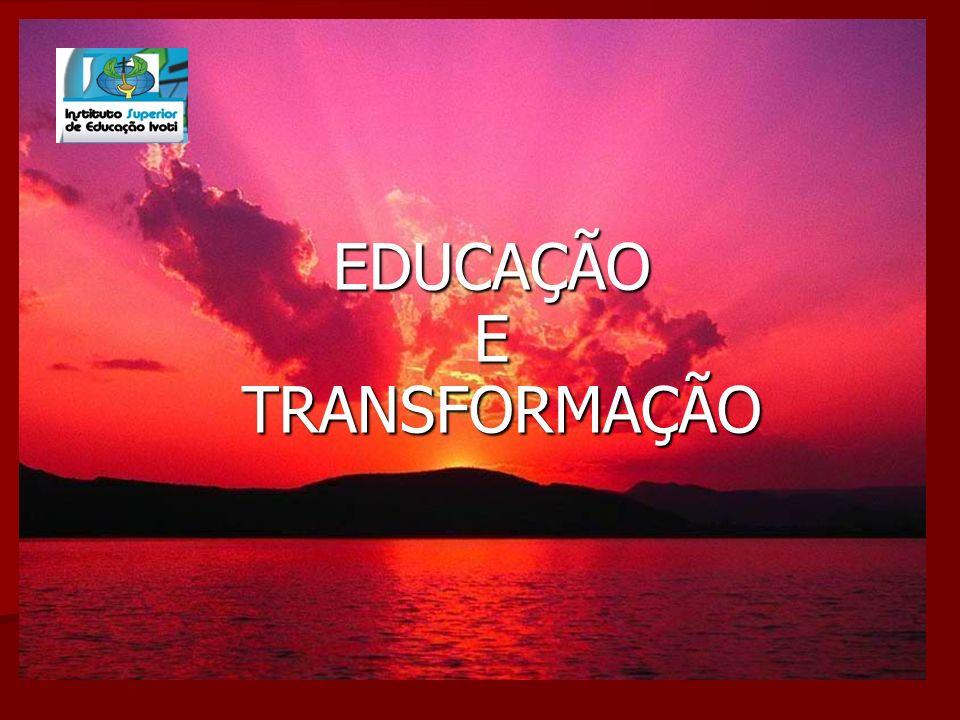 EDUCAÇÃO E TRANSFORMAÇÃO