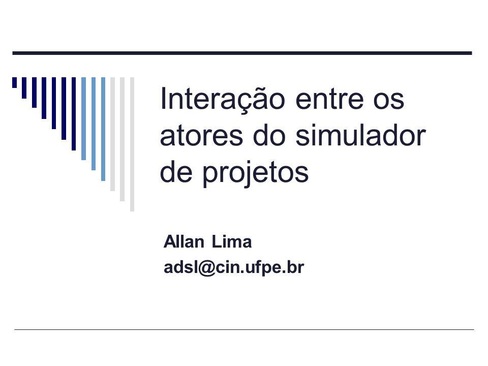 Interação entre os atores do simulador de projetos