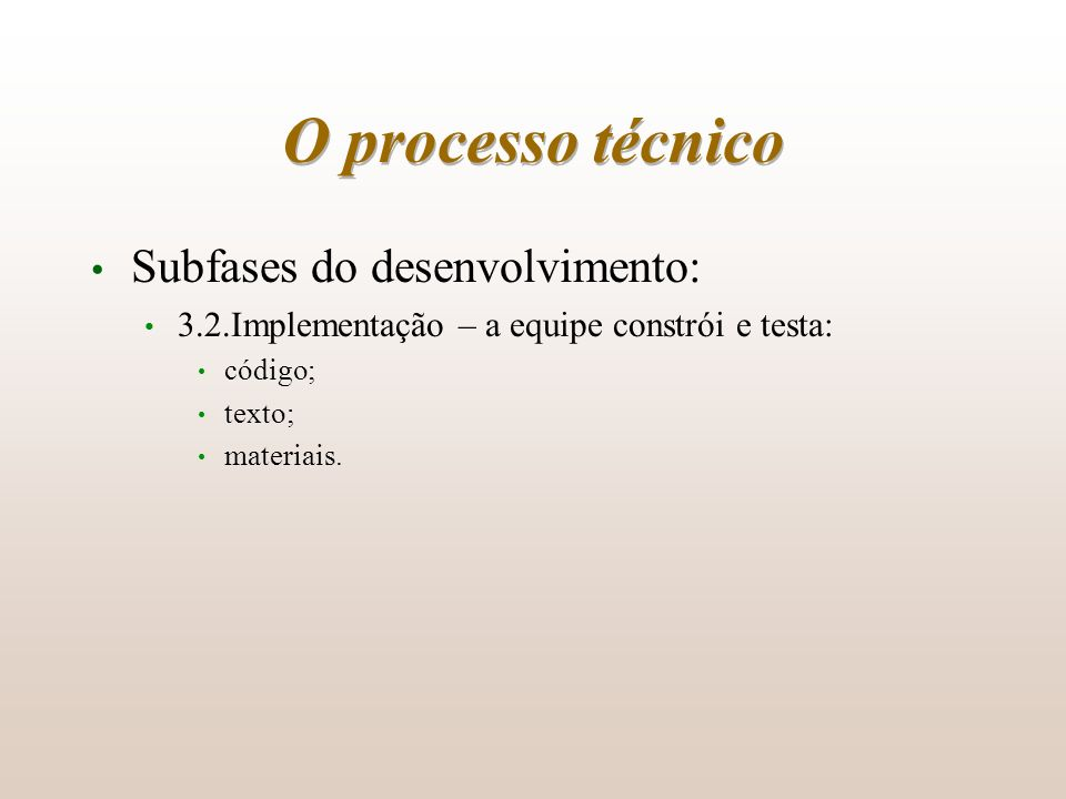 O processo técnico Subfases do desenvolvimento: