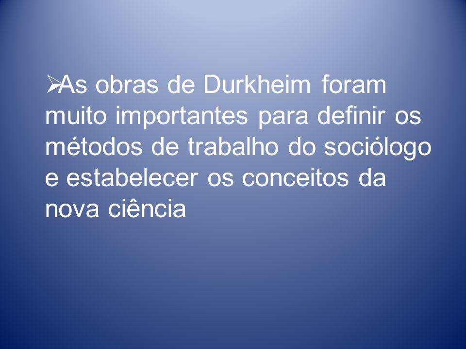As obras de Durkheim foram muito importantes para definir os métodos de trabalho do sociólogo e estabelecer os conceitos da nova ciência