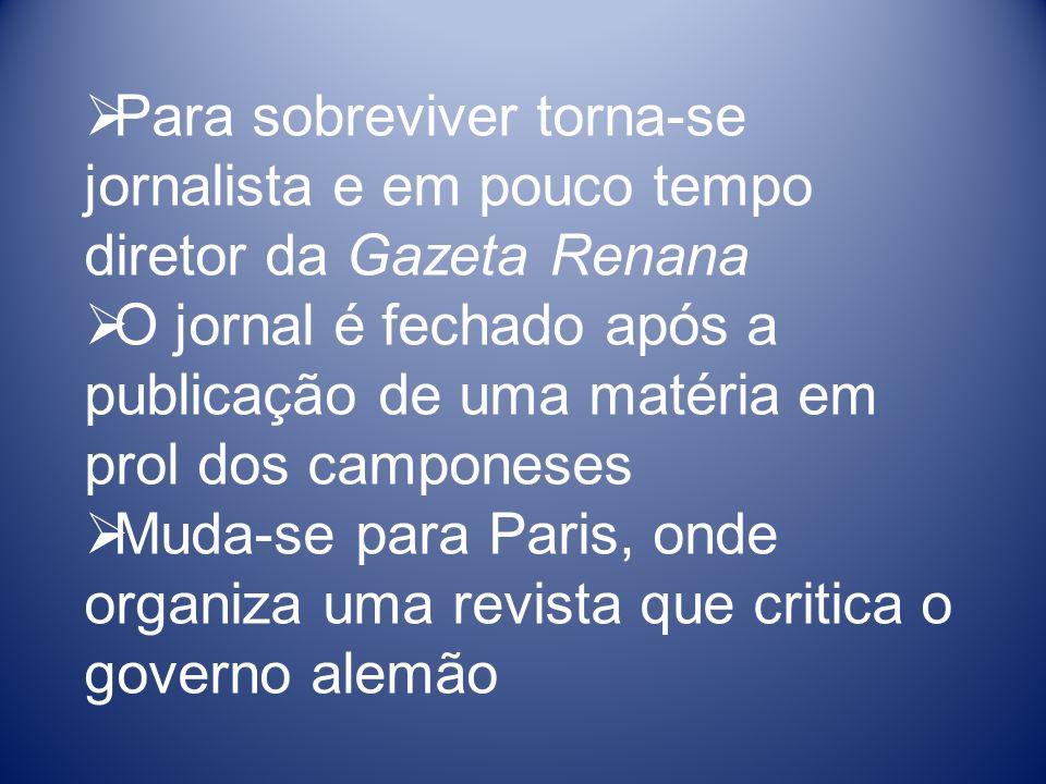Para sobreviver torna-se jornalista e em pouco tempo diretor da Gazeta Renana