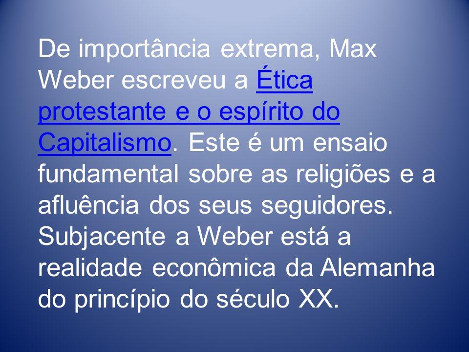 De importância extrema, Max Weber escreveu a Ética protestante e o espírito do Capitalismo.