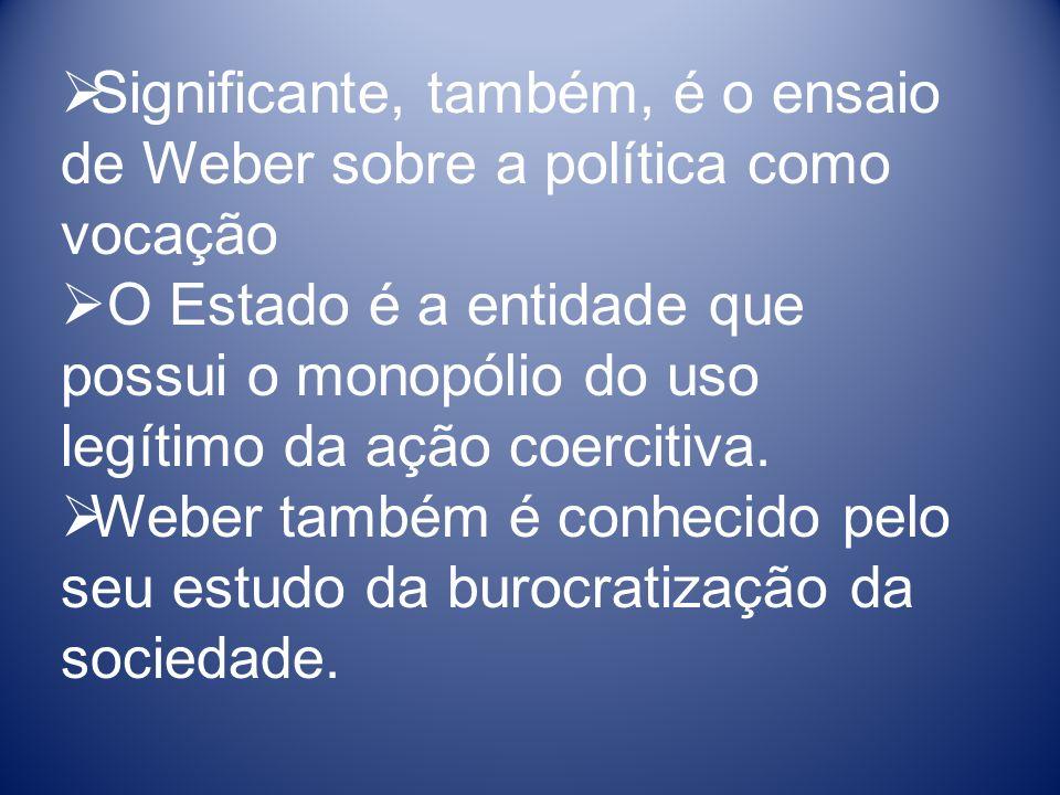 Significante, também, é o ensaio de Weber sobre a política como vocação