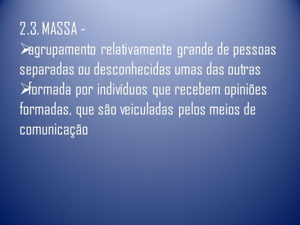 2.3. MASSA - agrupamento relativamente grande de pessoas separadas ou desconhecidas umas das outras.