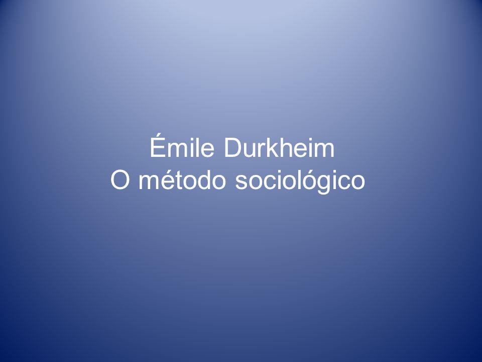 Émile Durkheim O método sociológico