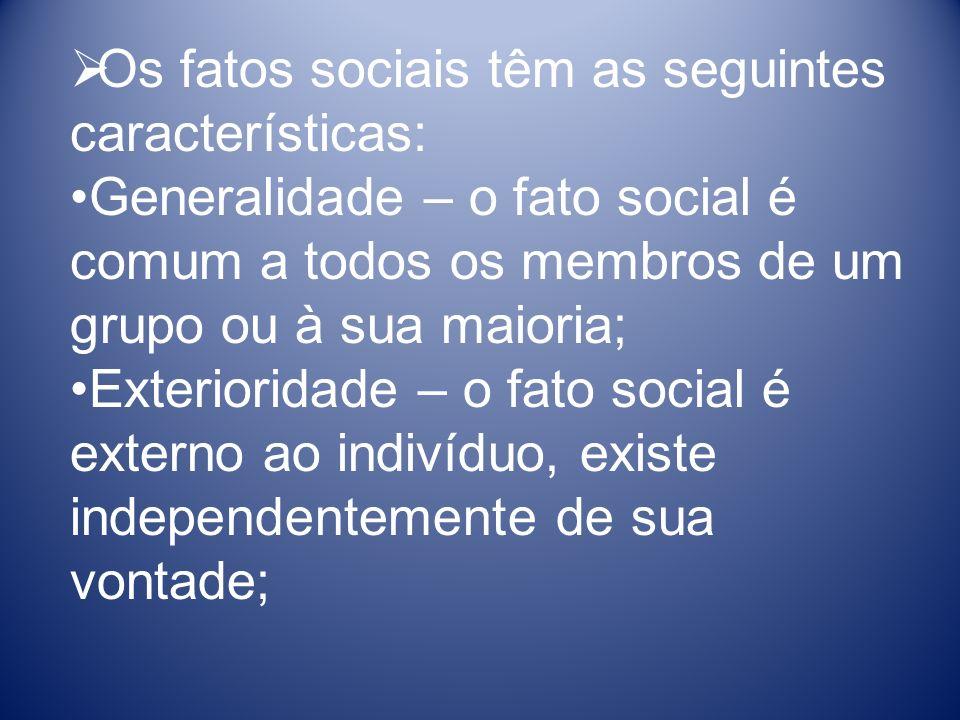 Os fatos sociais têm as seguintes características: