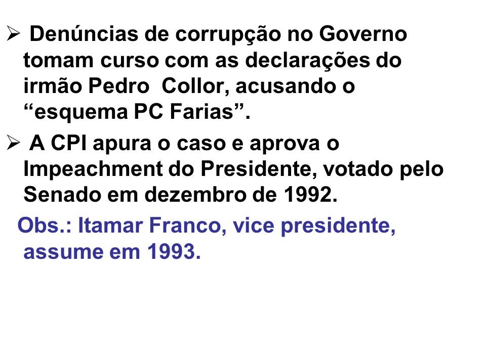 Denúncias de corrupção no Governo tomam curso com as declarações do irmão Pedro Collor, acusando o esquema PC Farias .
