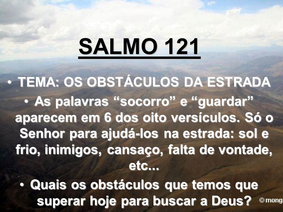 SALMO 121 TEMA: OS OBSTÁCULOS DA ESTRADA