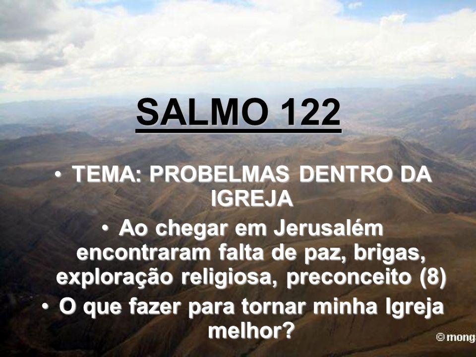 SALMO 122 TEMA: PROBELMAS DENTRO DA IGREJA