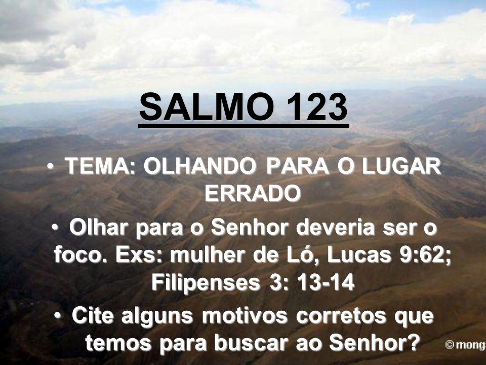 SALMO 123 TEMA: OLHANDO PARA O LUGAR ERRADO