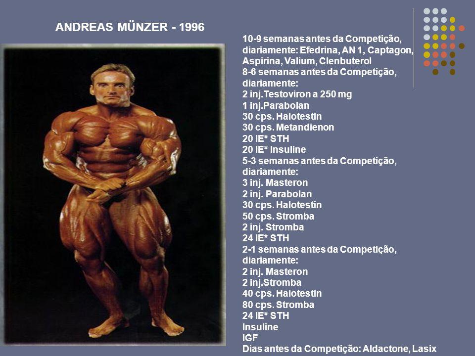 ANDREAS MÜNZER - 199610-9 semanas antes da Competição, diariamente: Efedrina, AN 1, Captagon, Aspirina, Valium, Clenbuterol.
