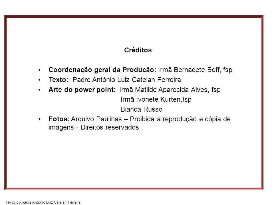 CréditosCoordenação geral da Produção: Irmã Bernadete Boff, fsp. Texto: Padre Antônio Luiz Catelan Ferreira.