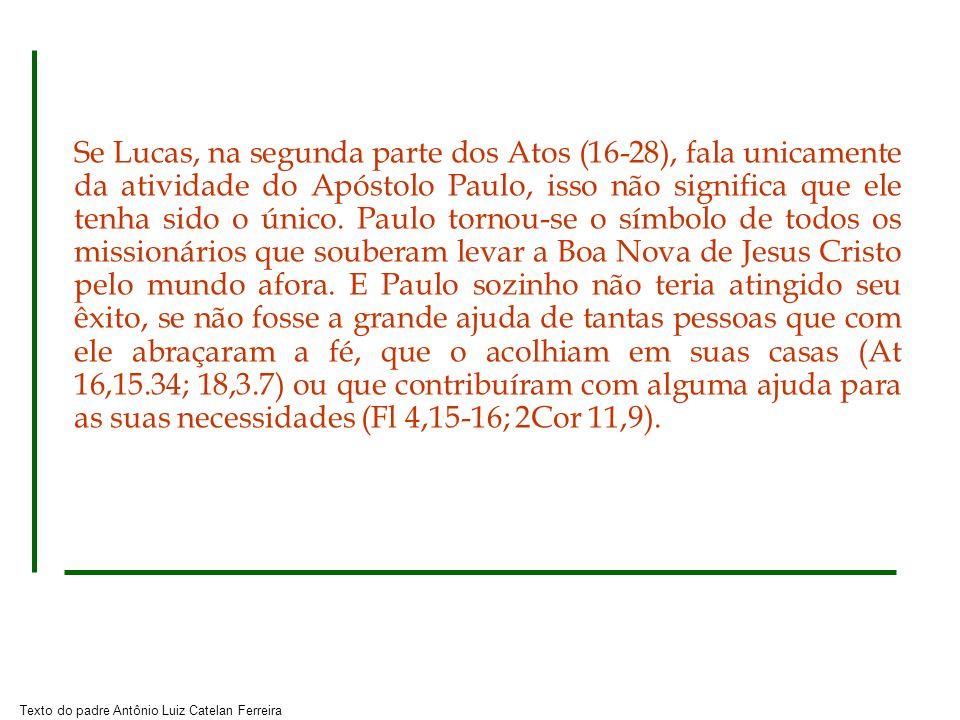 Se Lucas, na segunda parte dos Atos (16-28), fala unicamente da atividade do Apóstolo Paulo, isso não significa que ele tenha sido o único.