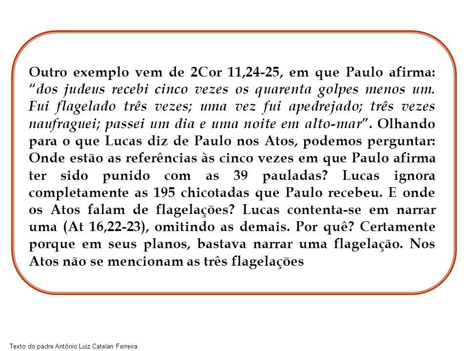 Outro exemplo vem de 2Cor 11,24-25, em que Paulo afirma: dos judeus recebi cinco vezes os quarenta golpes menos um.