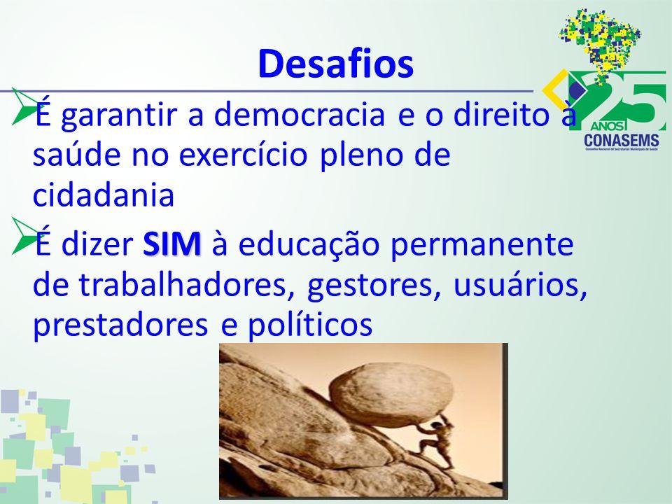 DesafiosÉ garantir a democracia e o direito à saúde no exercício pleno de cidadania.