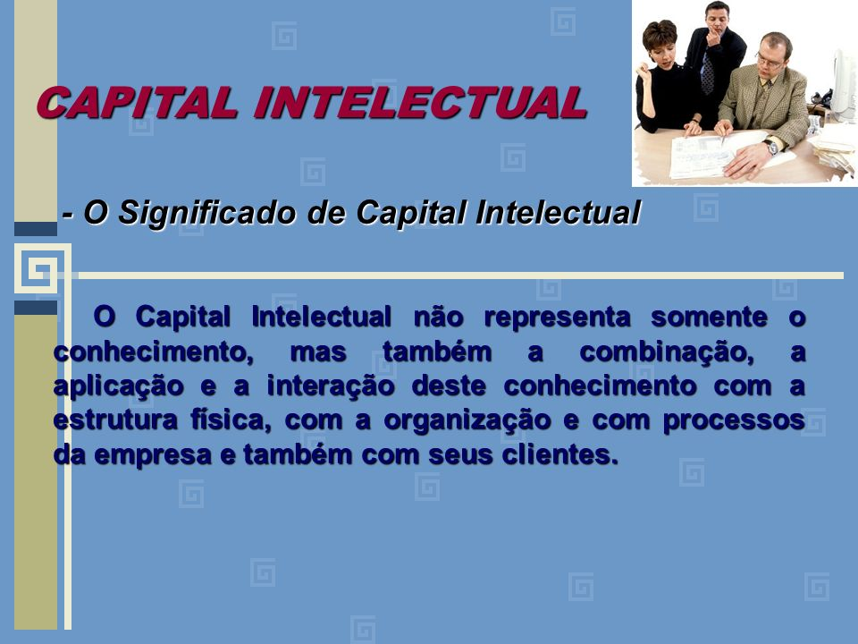 CAPITAL INTELECTUAL - O Significado de Capital Intelectual