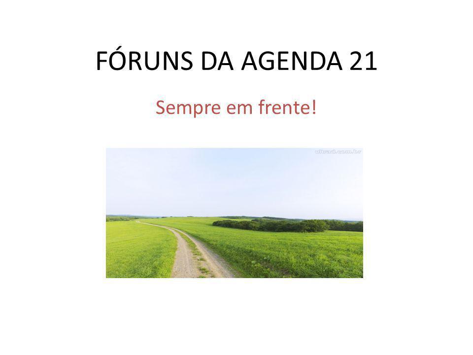 FÓRUNS DA AGENDA 21 Sempre em frente!