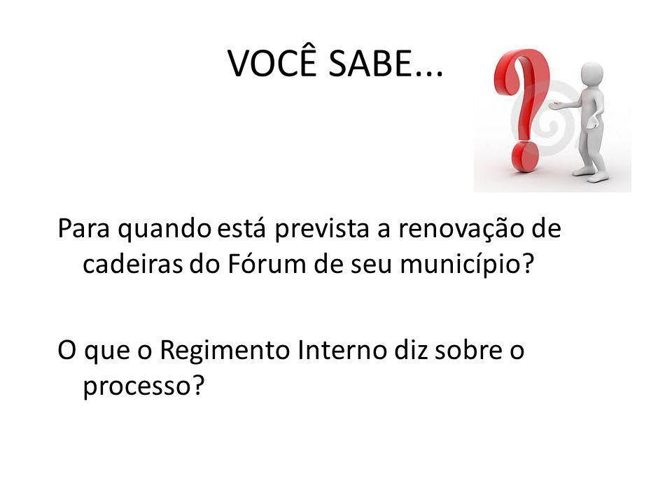 VOCÊ SABE... Para quando está prevista a renovação de cadeiras do Fórum de seu município.