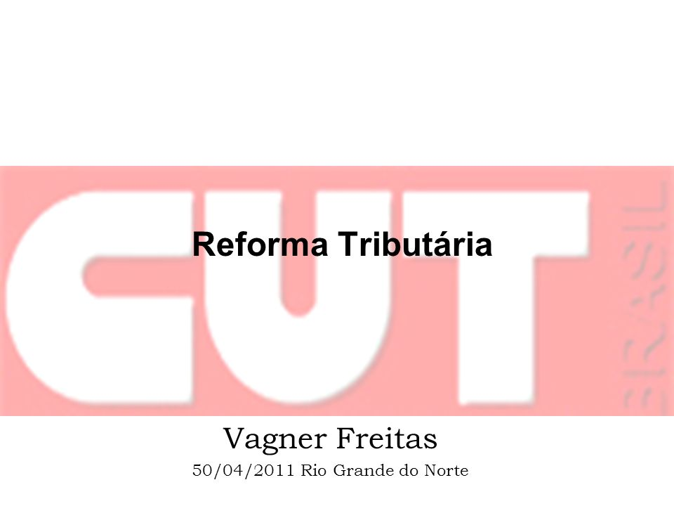 Reforma Tributária Vagner Freitas 50/04/2011 Rio Grande do Norte