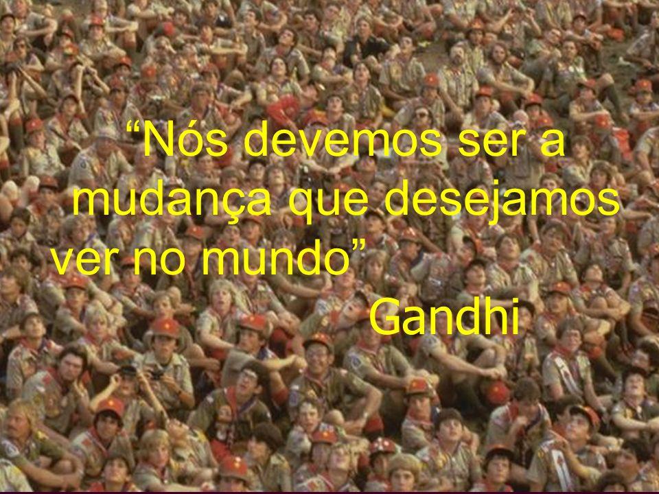Nós devemos ser a mudança que desejamos ver no mundo Gandhi