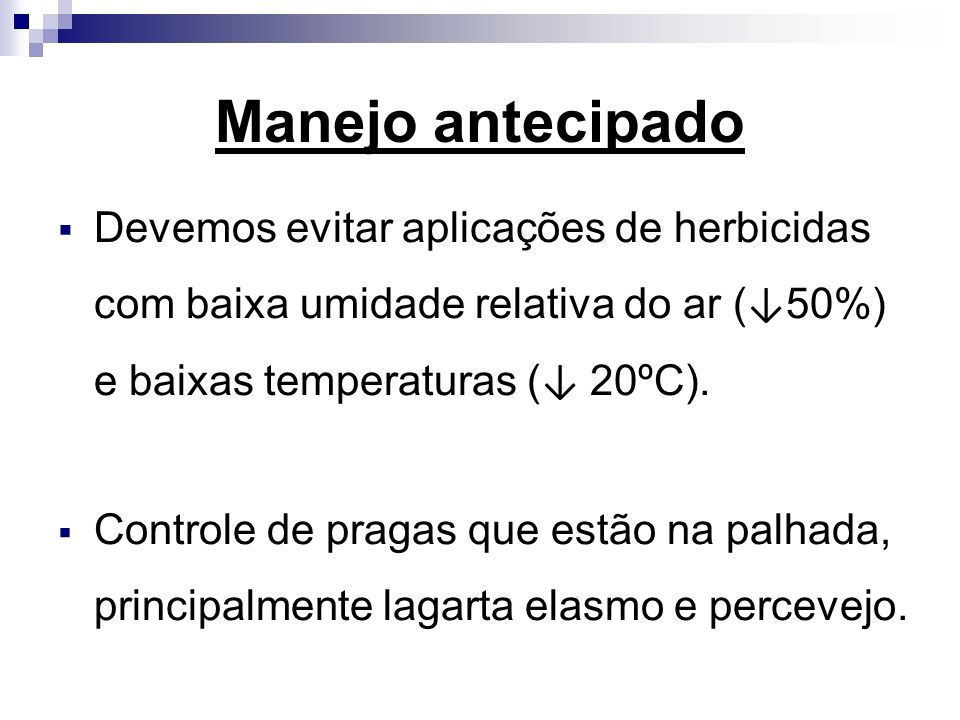 Manejo antecipado Devemos evitar aplicações de herbicidas com baixa umidade relativa do ar (↓50%) e baixas temperaturas (↓ 20ºC).