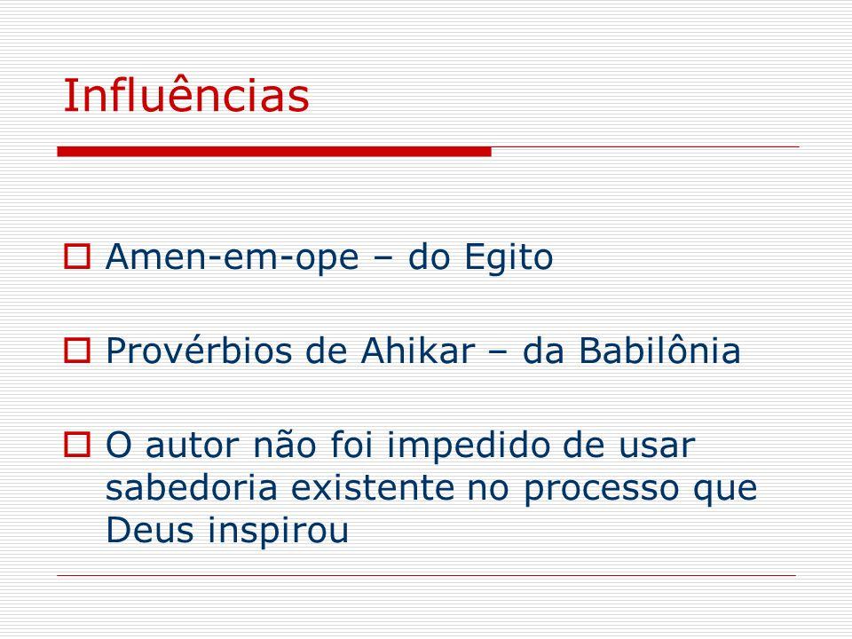 Influências Amen-em-ope – do Egito Provérbios de Ahikar – da Babilônia