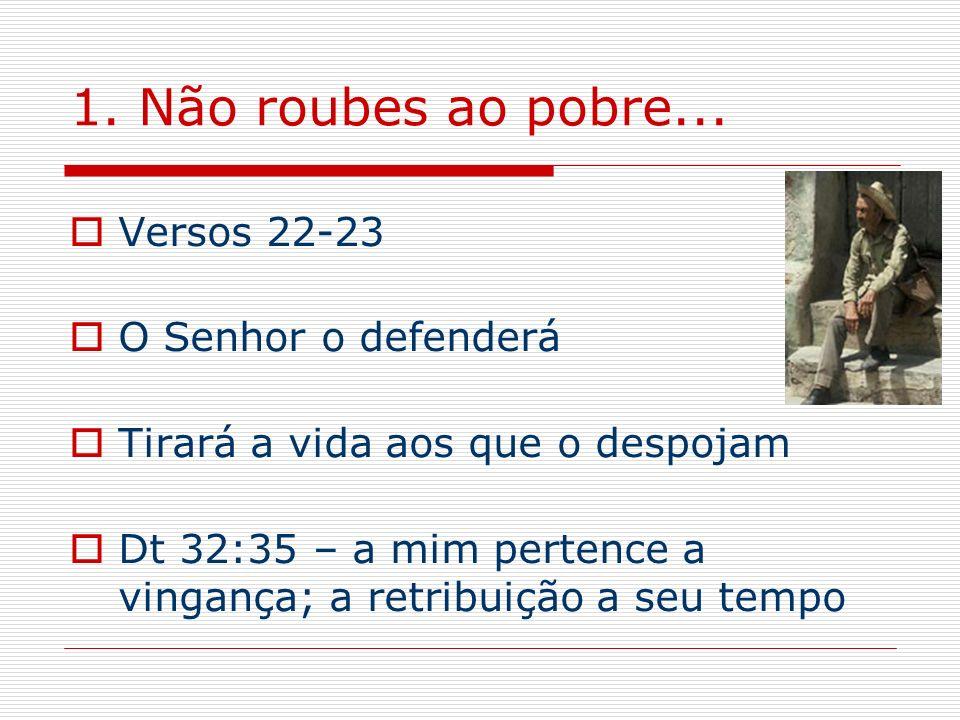 1. Não roubes ao pobre... Versos 22-23 O Senhor o defenderá