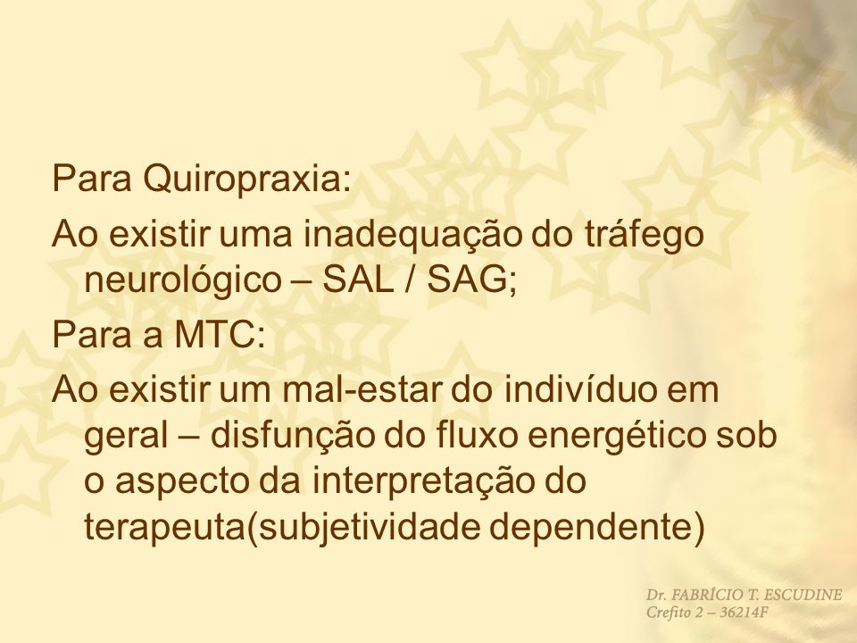 Para Quiropraxia: Ao existir uma inadequação do tráfego neurológico – SAL / SAG; Para a MTC: