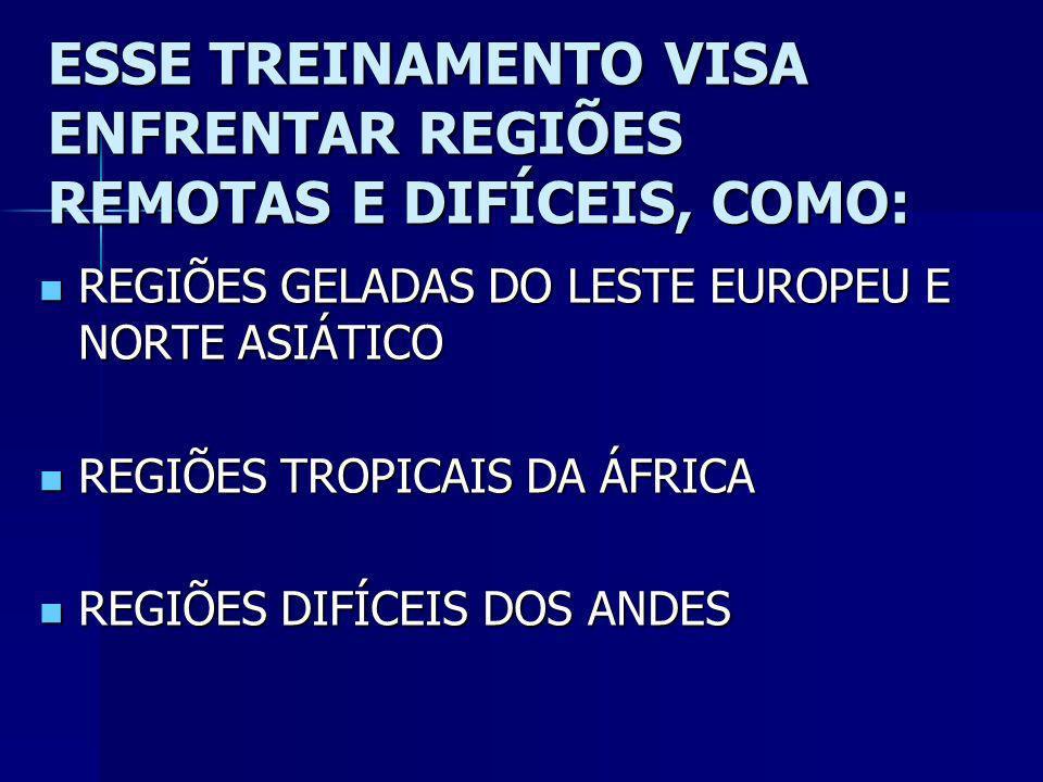 ESSE TREINAMENTO VISA ENFRENTAR REGIÕES REMOTAS E DIFÍCEIS, COMO: