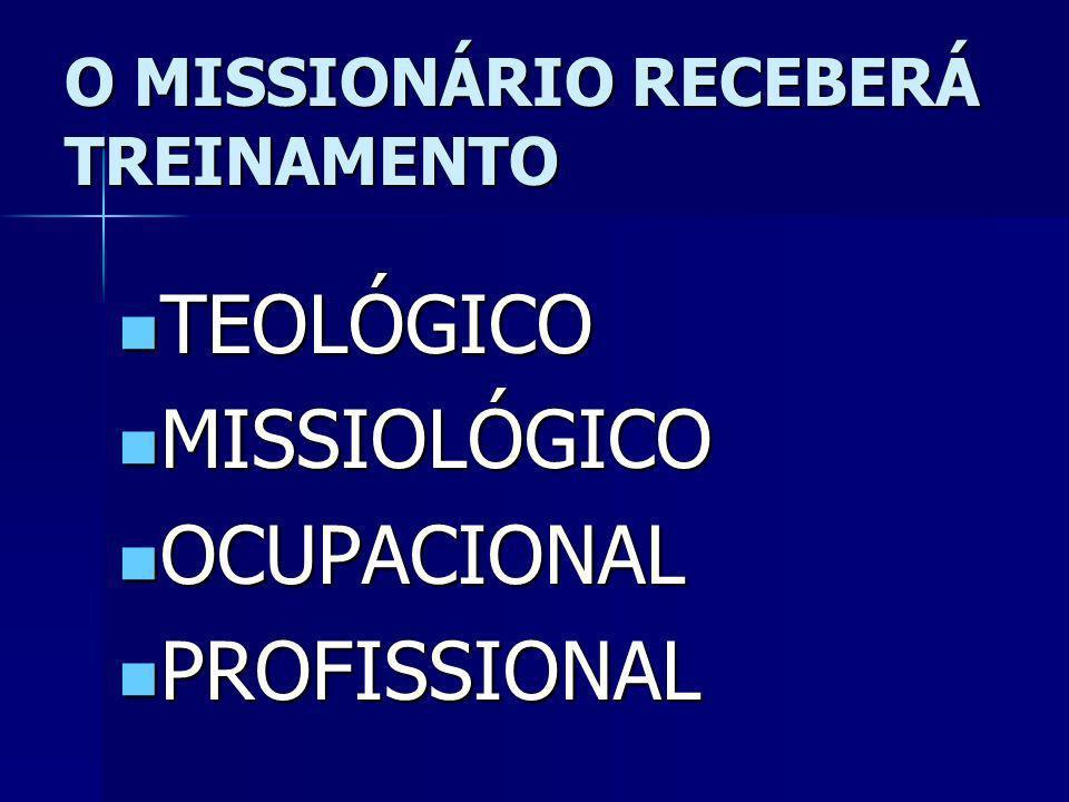 O MISSIONÁRIO RECEBERÁ TREINAMENTO