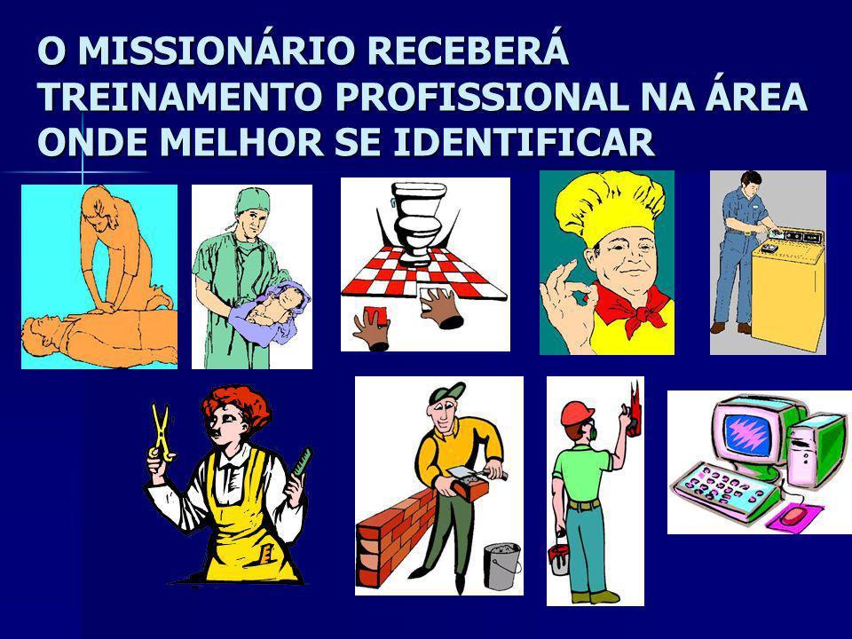 O MISSIONÁRIO RECEBERÁ TREINAMENTO PROFISSIONAL NA ÁREA ONDE MELHOR SE IDENTIFICAR