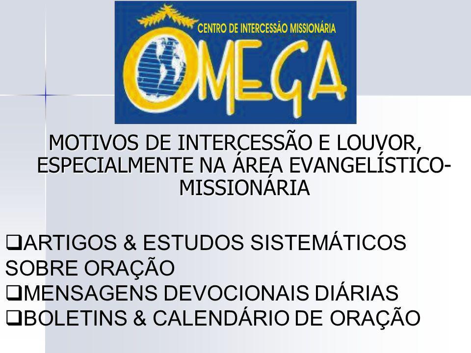 MOTIVOS DE INTERCESSÃO E LOUVOR, ESPECIALMENTE NA ÁREA EVANGELÍSTICO-MISSIONÁRIA