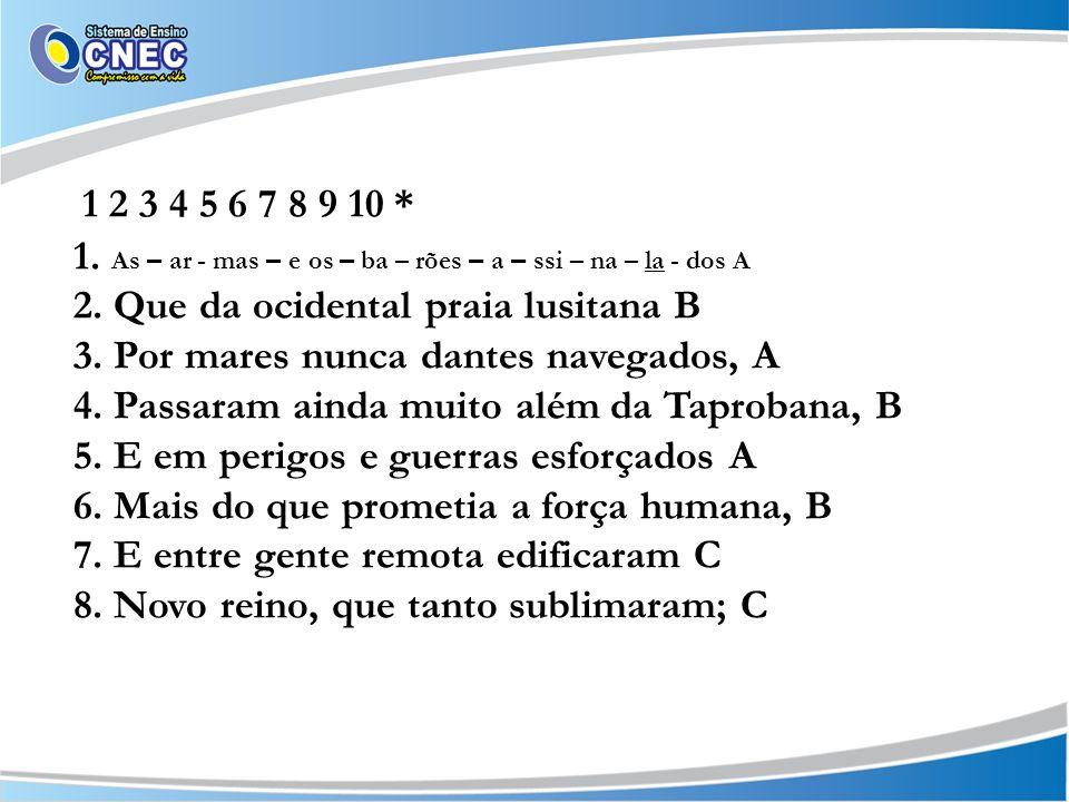 1 2 3 4 5 6 7 8 9 10 * 1. As – ar - mas – e os – ba – rões – a – ssi – na – la - dos A. 2. Que da ocidental praia lusitana B.