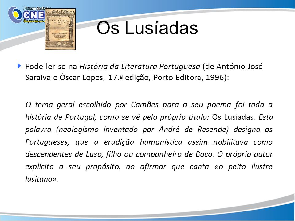 Os LusíadasPode ler-se na História da Literatura Portuguesa (de António José Saraiva e Óscar Lopes, 17.ª edição, Porto Editora, 1996):