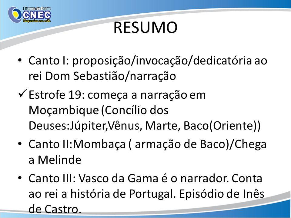 RESUMO Canto I: proposição/invocação/dedicatória ao rei Dom Sebastião/narração.