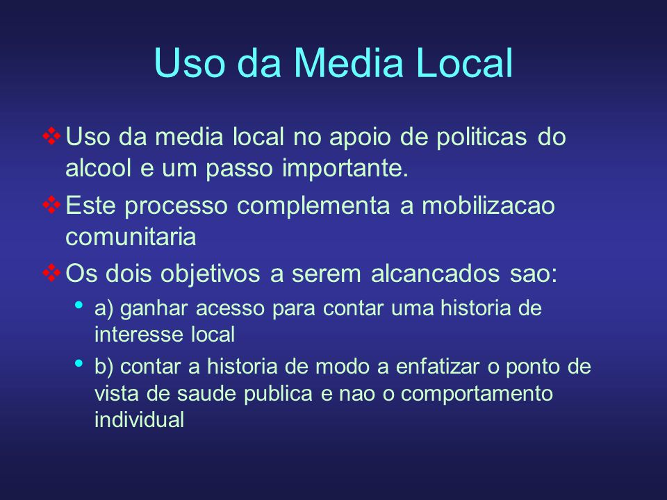Uso da Media LocalUso da media local no apoio de politicas do alcool e um passo importante. Este processo complementa a mobilizacao comunitaria.