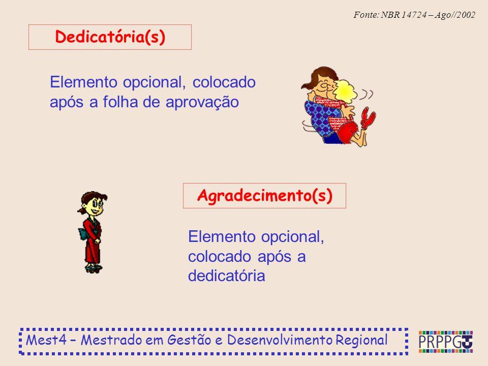 Dedicatória(s) Elemento opcional, colocado após a folha de aprovação.