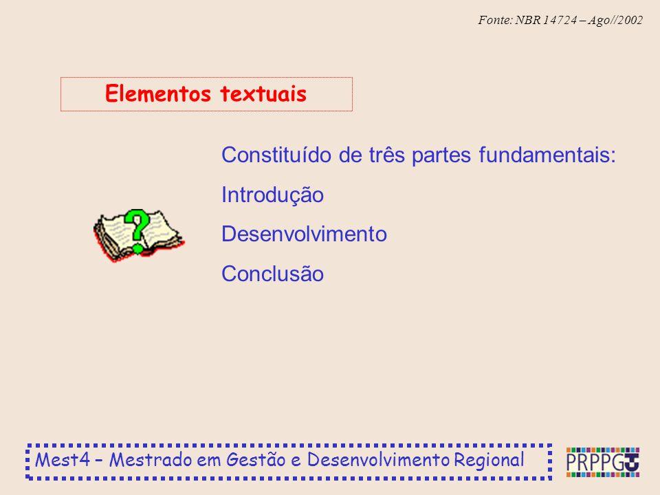 Elementos textuais Constituído de três partes fundamentais: Introdução Desenvolvimento Conclusão