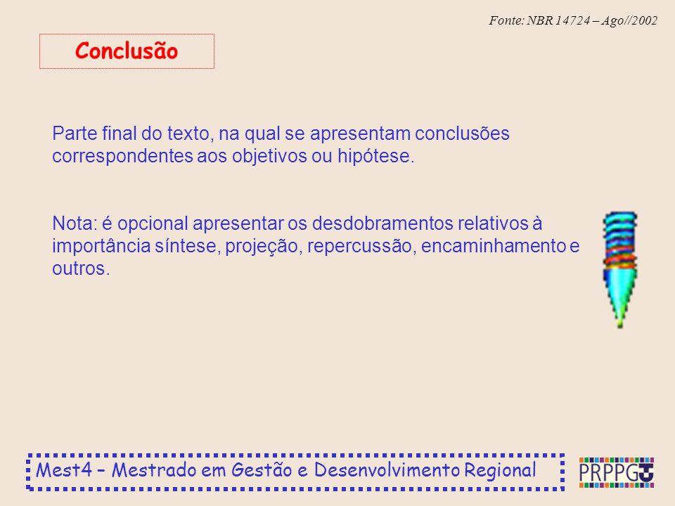 Conclusão Parte final do texto, na qual se apresentam conclusões correspondentes aos objetivos ou hipótese.