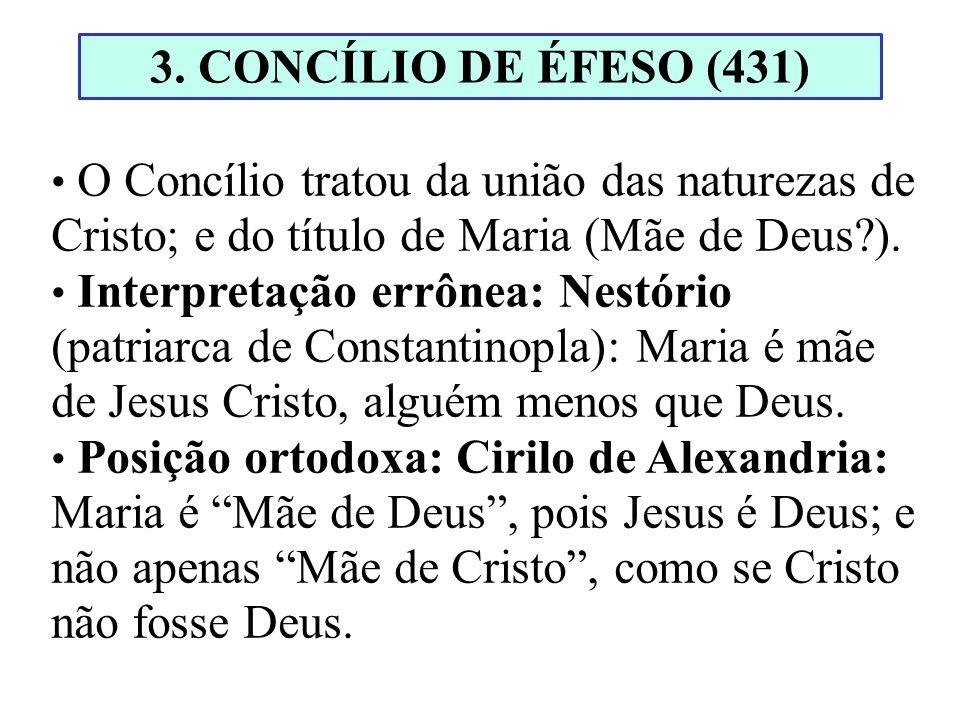 3. CONCÍLIO DE ÉFESO (431) O Concílio tratou da união das naturezas de Cristo; e do título de Maria (Mãe de Deus ).