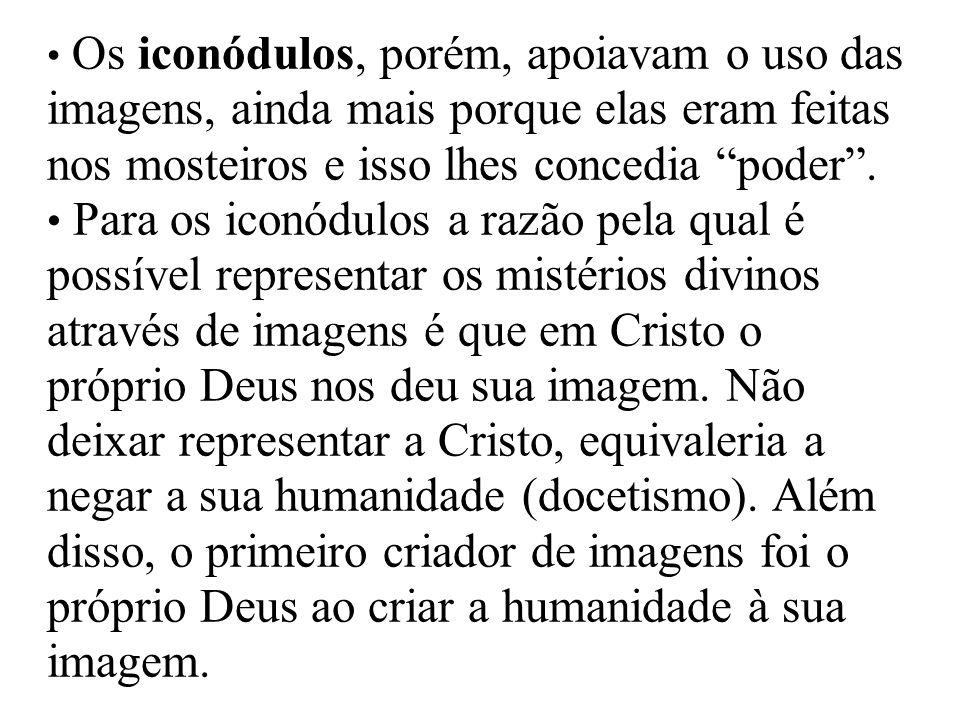 Os iconódulos, porém, apoiavam o uso das imagens, ainda mais porque elas eram feitas nos mosteiros e isso lhes concedia poder .
