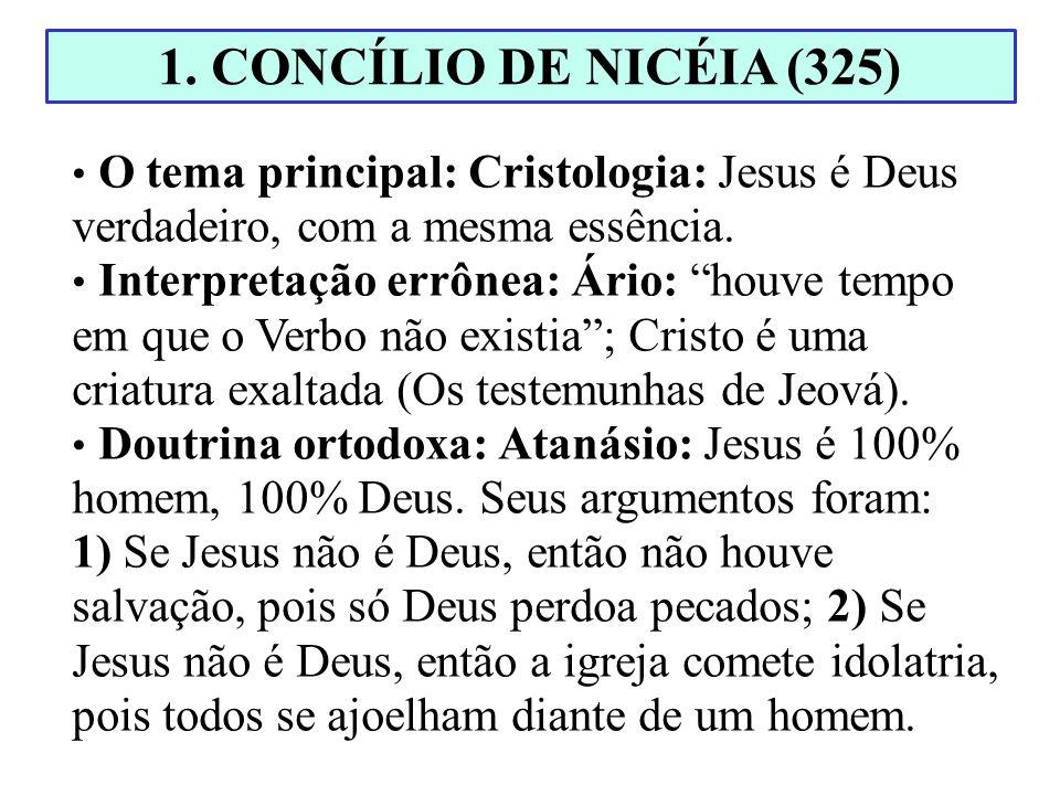 1. CONCÍLIO DE NICÉIA (325)O tema principal: Cristologia: Jesus é Deus verdadeiro, com a mesma essência.