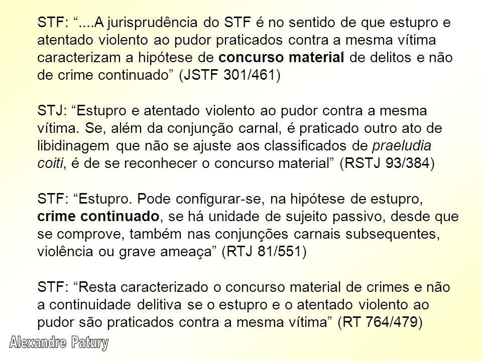 STF: ....A jurisprudência do STF é no sentido de que estupro e atentado violento ao pudor praticados contra a mesma vítima caracterizam a hipótese de concurso material de delitos e não de crime continuado (JSTF 301/461)