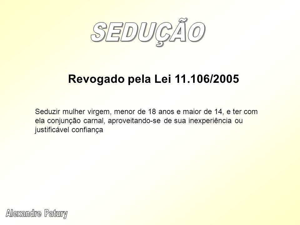 SEDUÇÃO Revogado pela Lei 11.106/2005