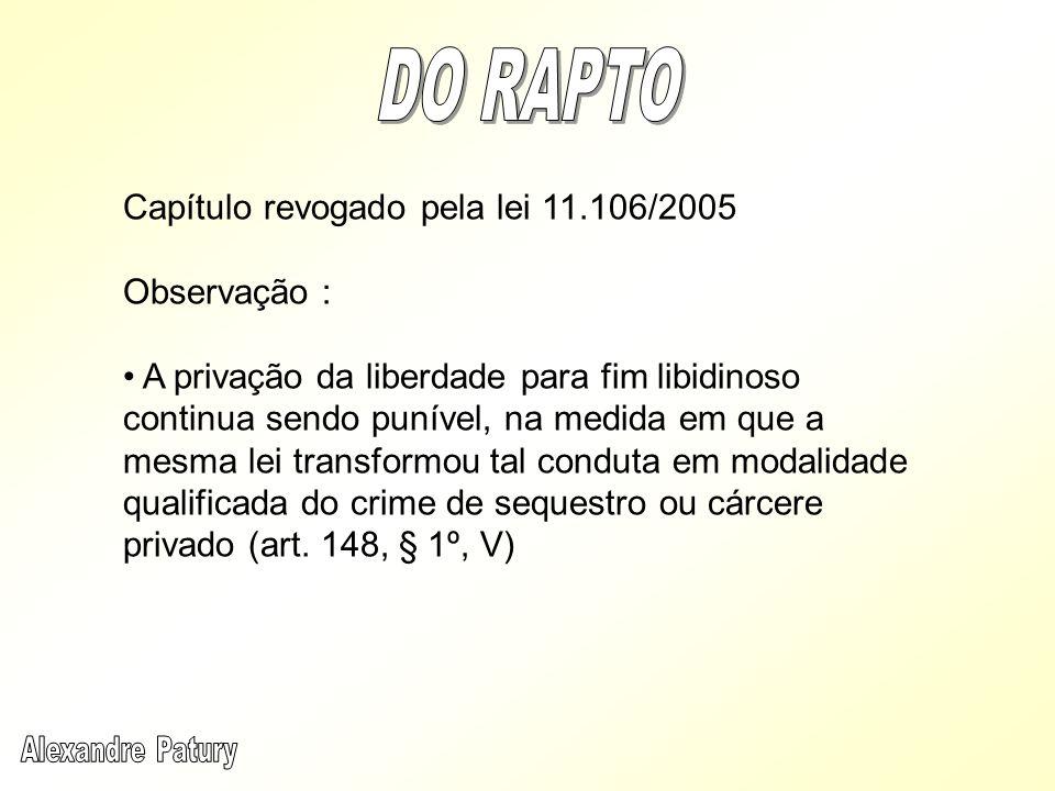 DO RAPTO Capítulo revogado pela lei 11.106/2005 Observação :